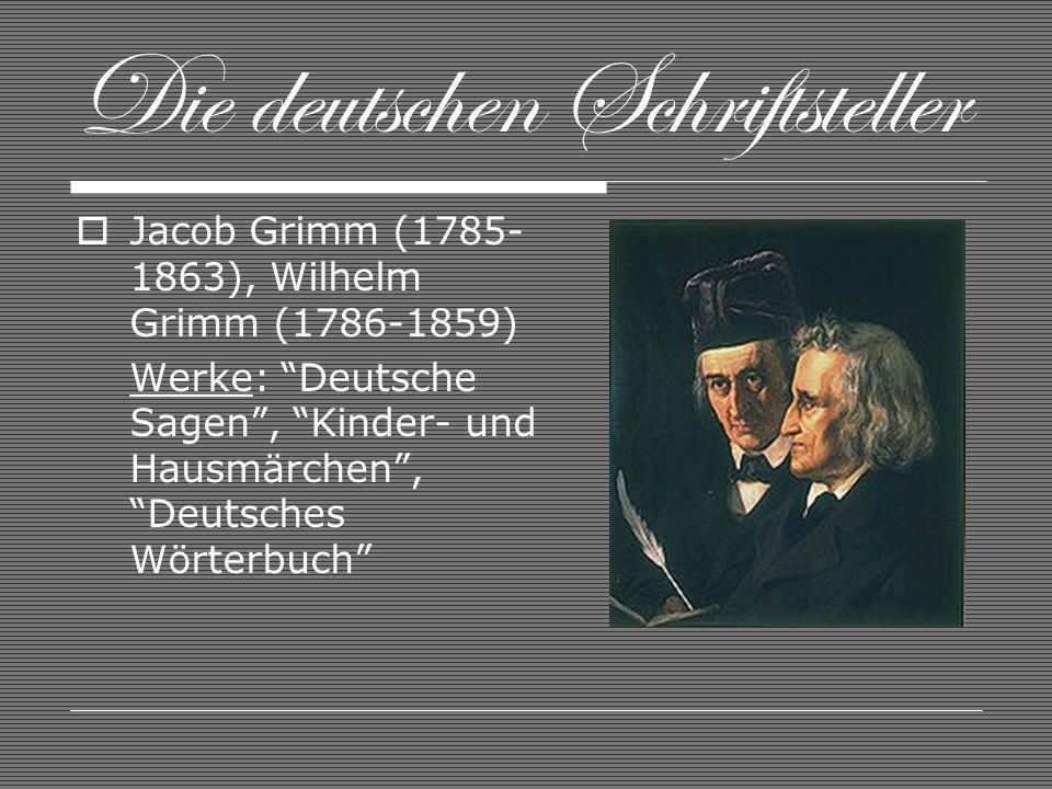 Die deutschen Schriftsteller Jacob Grimm (1785- 1863), Wilhelm Grimm (1786-1859) Werke: Deutsche Sagen, Kinder- und Hausmärchen, Deutsches Wörterbuch