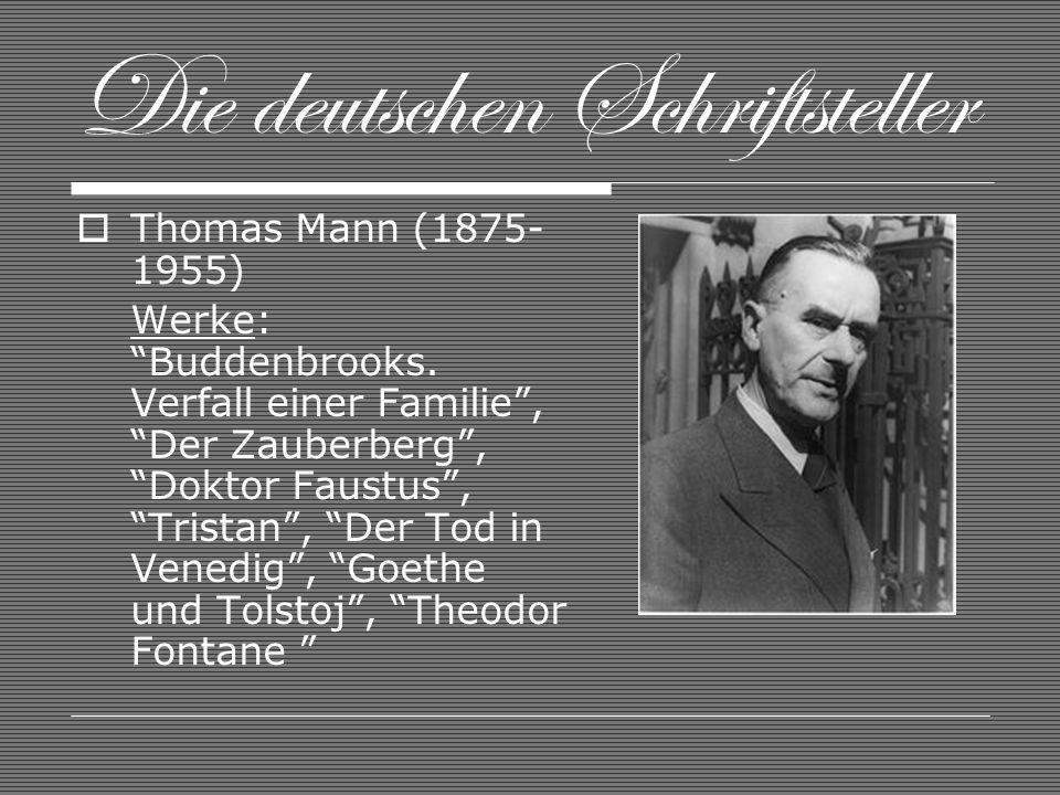 Die deutschen Schriftsteller Thomas Mann (1875- 1955) Werke: Buddenbrooks. Verfall einer Familie, Der Zauberberg, Doktor Faustus, Tristan, Der Tod in