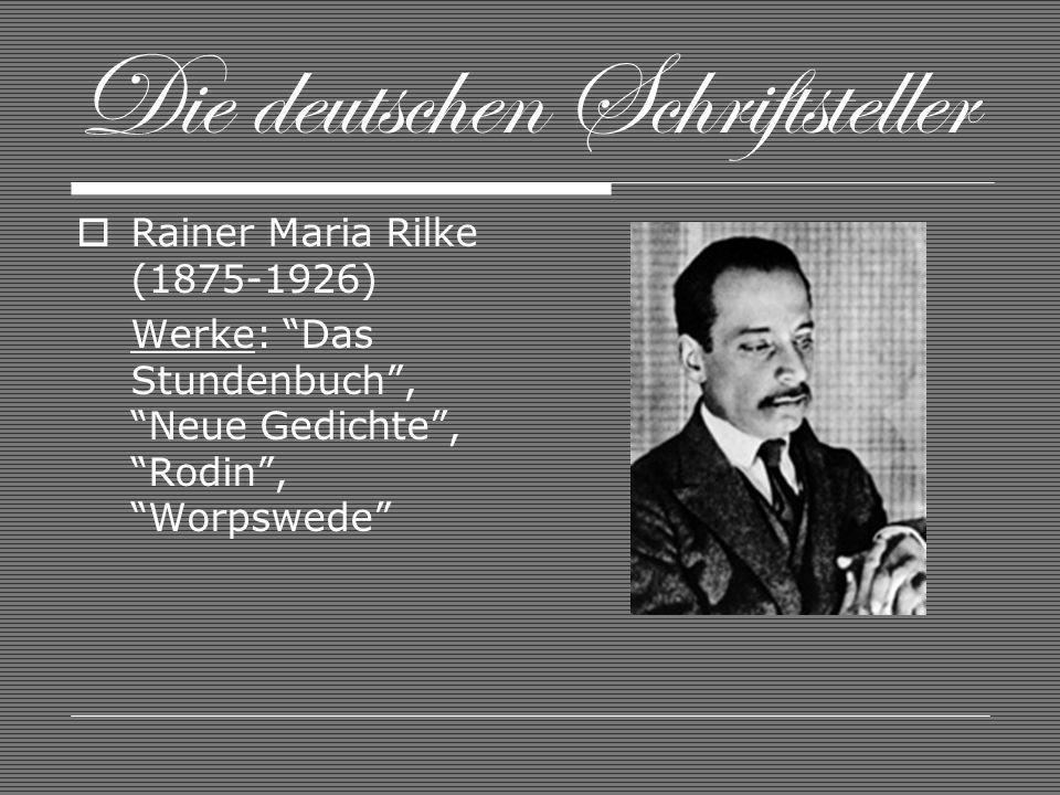 Die deutschen Schriftsteller Rainer Maria Rilke (1875-1926) Werke: Das Stundenbuch, Neue Gedichte, Rodin, Worpswede
