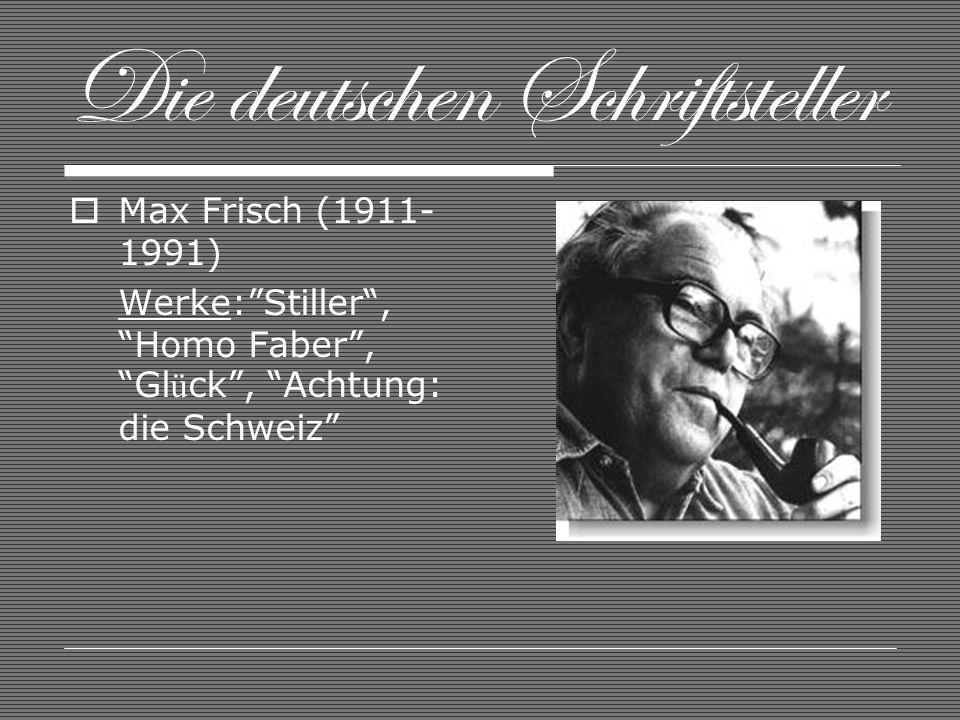Die deutschen Schriftsteller Max Frisch (1911- 1991) Werke:Stiller, Homo Faber, Gl ü ck, Achtung: die Schweiz