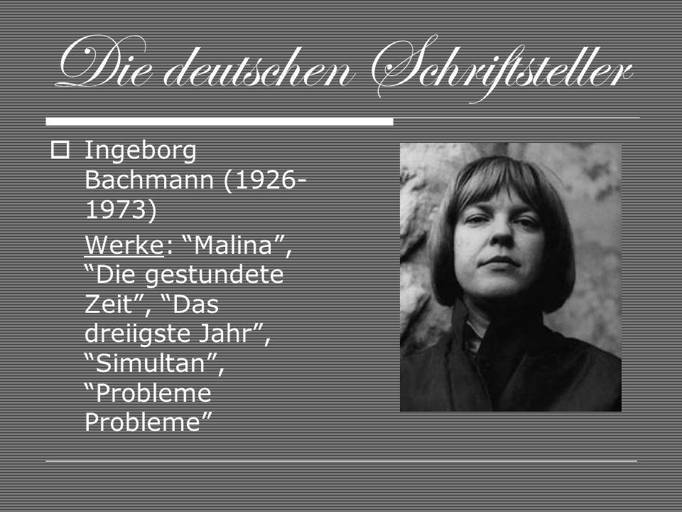 Die deutschen Schriftsteller Ingeborg Bachmann (1926- 1973) Werke: Malina, Die gestundete Zeit, Das dreiigste Jahr, Simultan, Probleme Probleme