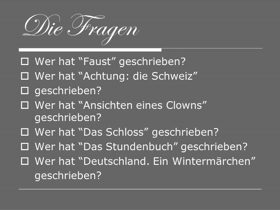 Die Fragen Wer hat Faust geschrieben? Wer hat Achtung: die Schweiz geschrieben? Wer hat Ansichten eines Clowns geschrieben? Wer hat Das Schloss geschr