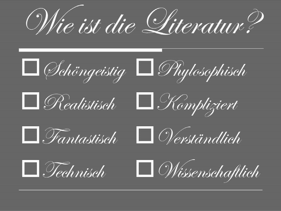 Was macht die Literatur.1.Erzieht 2.Unterhaltet 3.Bereichert die Sprache und die innere Welt 4.