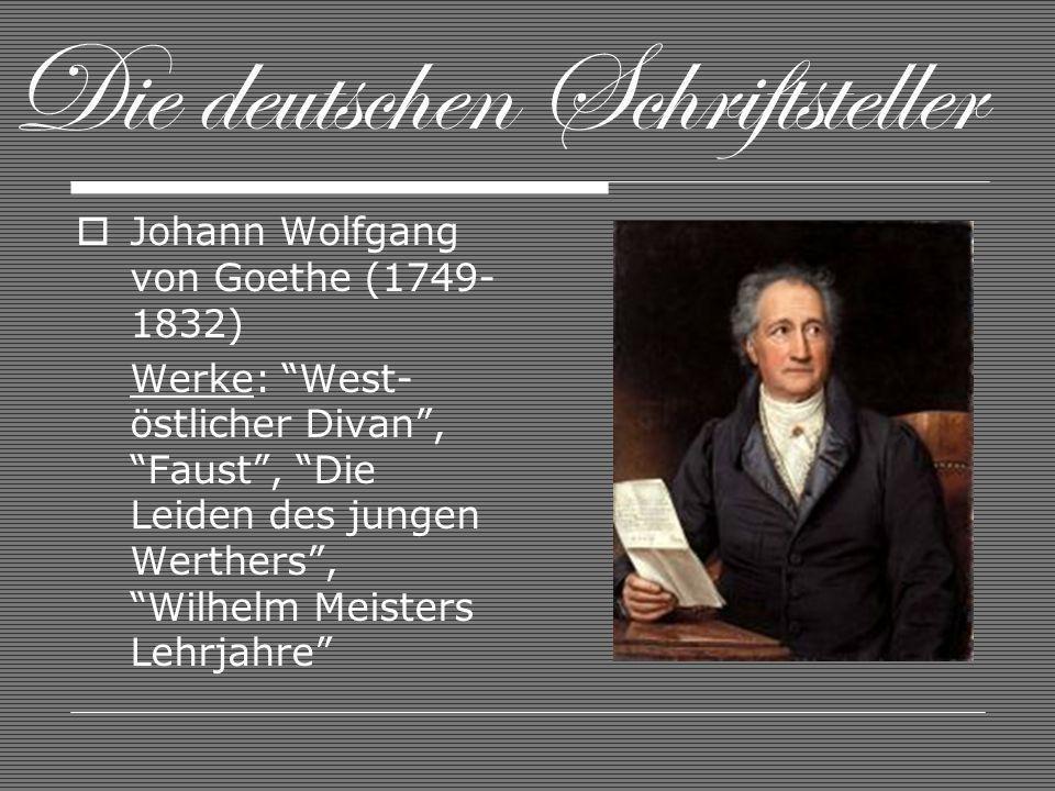 Die deutschen Schriftsteller Johann Wolfgang von Goethe (1749- 1832) Werke: West- östlicher Divan, Faust, Die Leiden des jungen Werthers, Wilhelm Meisters Lehrjahre