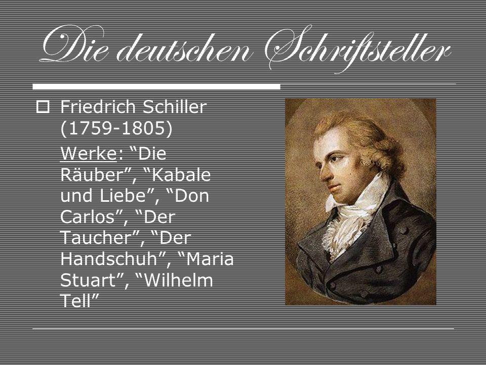 Die deutschen Schriftsteller Friedrich Schiller (1759-1805) Werke: Die Räuber, Kabale und Liebe, Don Carlos, Der Taucher, Der Handschuh, Maria Stuart, Wilhelm Tell