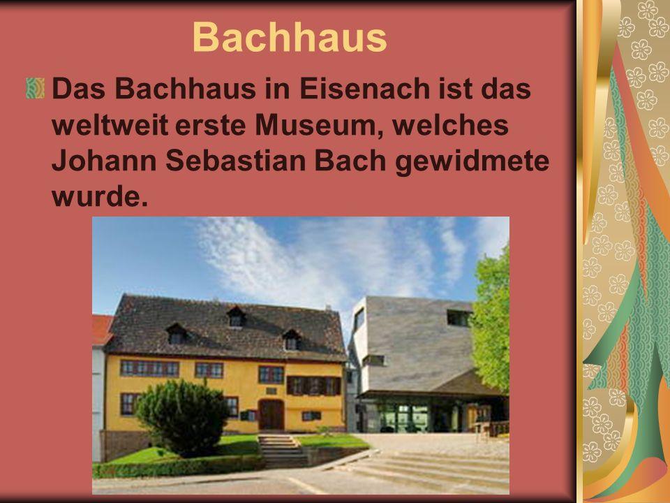 Bachhaus Das Bachhaus in Eisenach ist das weltweit erste Museum, welches Johann Sebastian Bach gewidmete wurde.