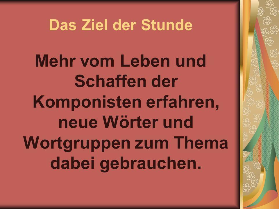 Was möchte ich erfahren.1. Einige Namen der großen deutschen und russischen Komponisten.