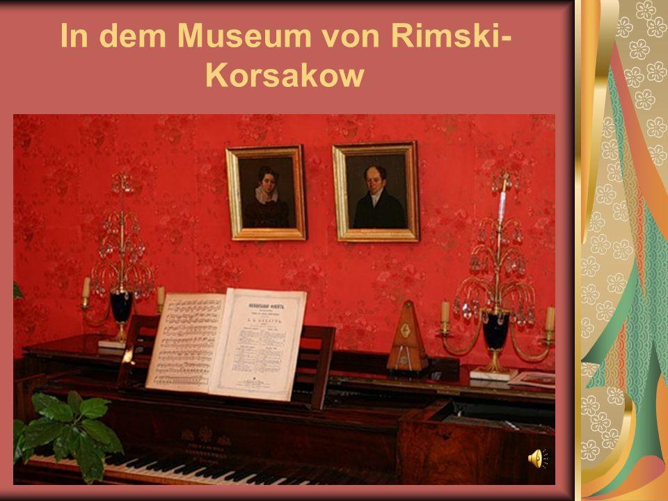 In dem Museum von Rimski- Korsakow