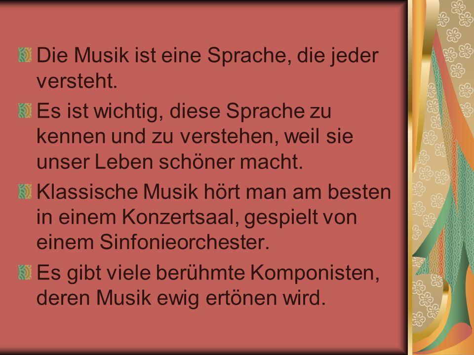Die Musik ist eine Sprache, die jeder versteht. Es ist wichtig, diese Sprache zu kennen und zu verstehen, weil sie unser Leben schöner macht. Klassisc