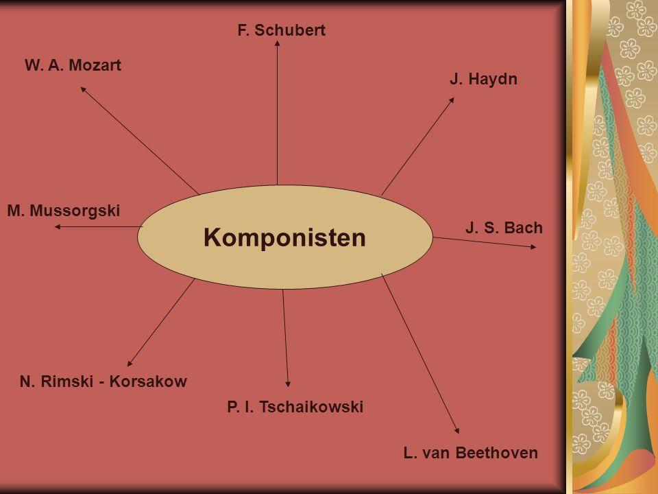Kоmponisten W. A. Mozart L. van Beethoven F. Schubert N. Rimski - Korsakow M. Mussorgski P. I. Tschaikowski J. Haydn J. S. Bach