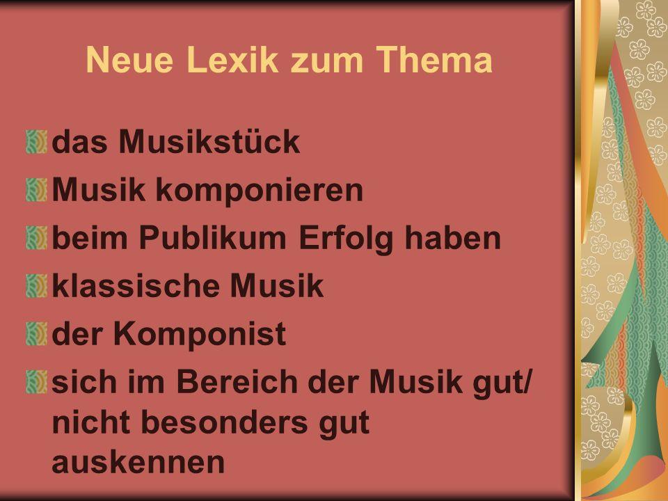 Neue Lexik zum Thema das Musikstück Musik komponieren beim Publikum Erfolg haben klassische Musik der Komponist sich im Bereich der Musik gut/ nicht b