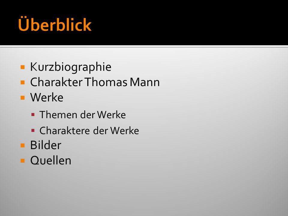 Kurzbiographie Charakter Thomas Mann Werke Themen der Werke Charaktere der Werke Bilder Quellen