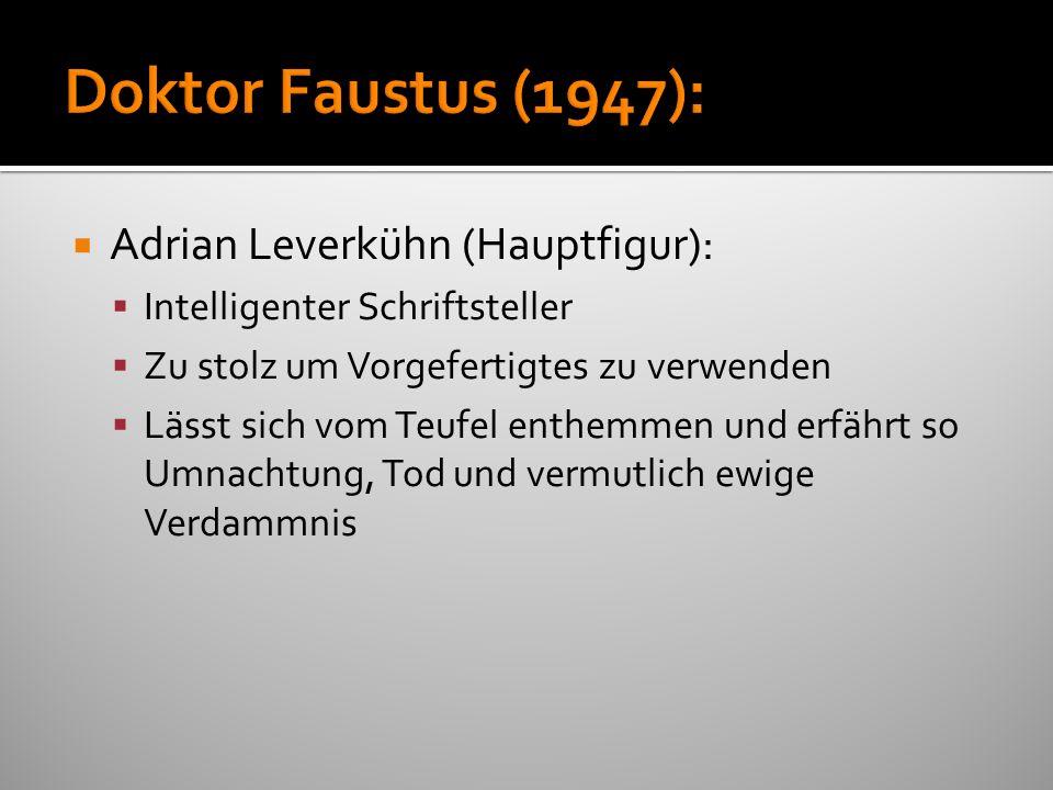 Adrian Leverkühn (Hauptfigur): Intelligenter Schriftsteller Zu stolz um Vorgefertigtes zu verwenden Lässt sich vom Teufel enthemmen und erfährt so Umn