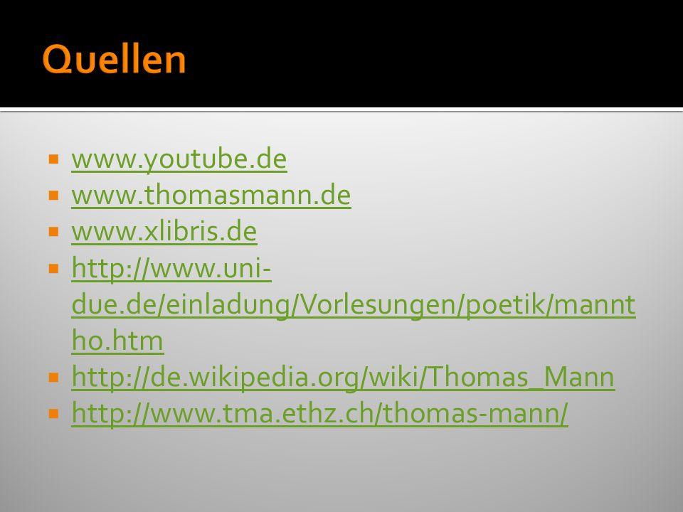 www.youtube.de www.thomasmann.de www.xlibris.de http://www.uni- due.de/einladung/Vorlesungen/poetik/mannt ho.htm http://www.uni- due.de/einladung/Vorl