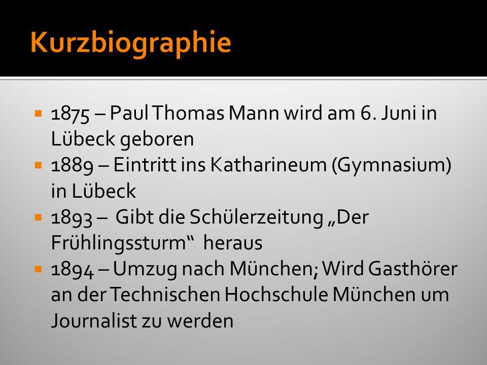 1875 – Paul Thomas Mann wird am 6. Juni in Lübeck geboren 1889 – Eintritt ins Katharineum (Gymnasium) in Lübeck 1893 – Gibt die Schülerzeitung Der Frü