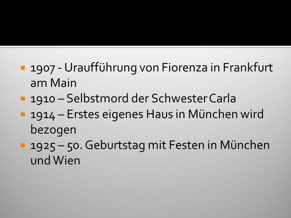 1907 - Uraufführung von Fiorenza in Frankfurt am Main 1910 – Selbstmord der Schwester Carla 1914 – Erstes eigenes Haus in München wird bezogen 1925 –