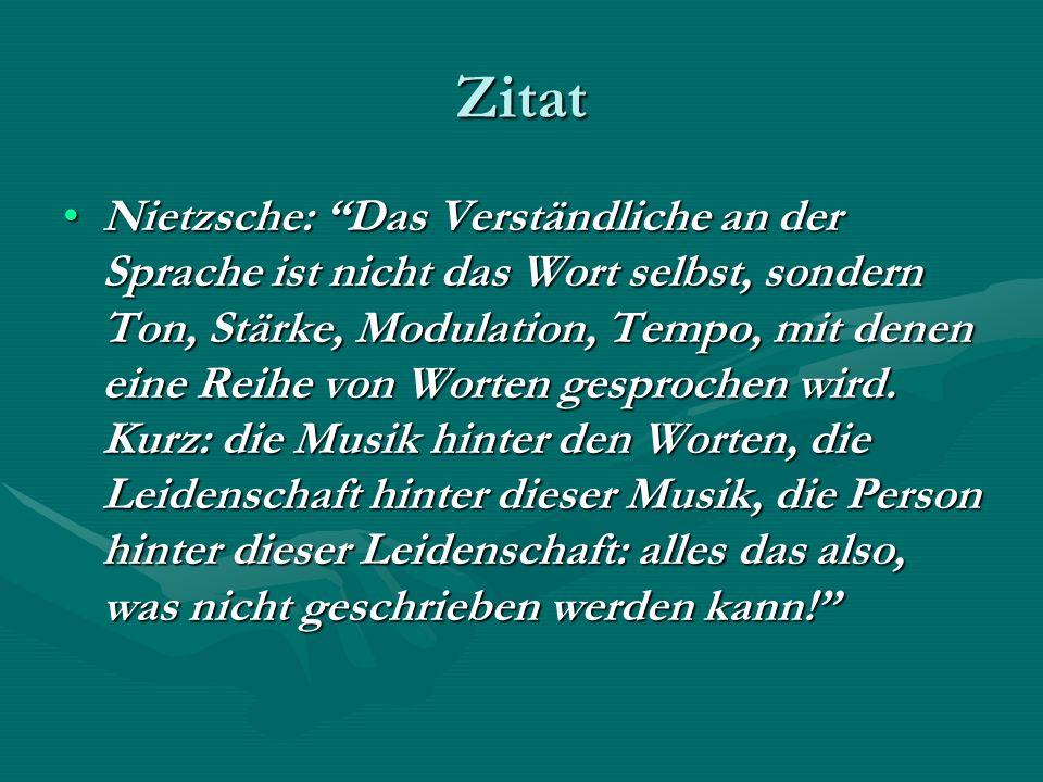 Zitat Nietzsche: Das Verständliche an der Sprache ist nicht das Wort selbst, sondern Ton, Stärke, Modulation, Tempo, mit denen eine Reihe von Worten g