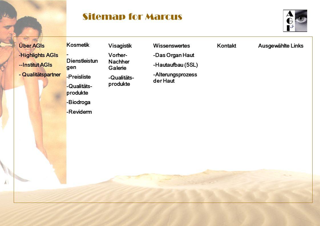 Sitemap for Marcus Über AGIs -Highlights AGIs --Institut AGIs - Qualitätspartner Visagistik Vorher- Nachher Galerie -Qualitäts- produkte Wissenswertes -Das Organ Haut -Hautaufbau (5SL) -Alterungsprozess der Haut KontaktAusgewählte Links Kosmetik - Dienstleistun gen -Preisliste -Qualitäts- produkte -Biodroga -Reviderm