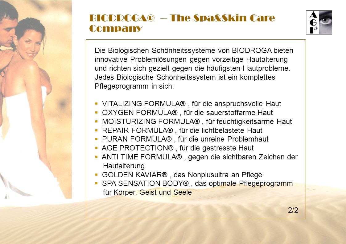 BIODROGA® – The Spa&Skin Care Company Die Biologischen Schönheitssysteme von BIODROGA bieten innovative Problemlösungen gegen vorzeitige Hautalterung und richten sich gezielt gegen die häufigsten Hautprobleme.