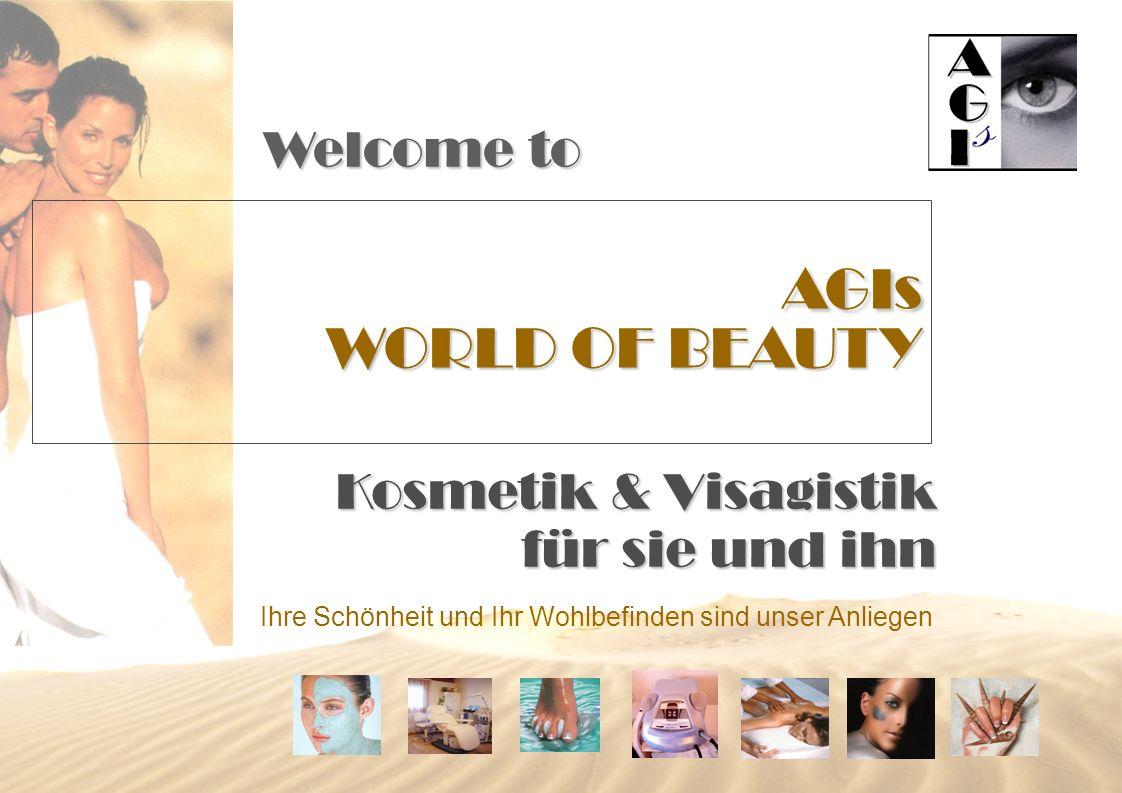 Ihre Schönheit und Ihr Wohlbefinden sind unser Anliegen AGIs WORLD OF BEAUTY Kosmetik & Visagistik für sie und ihn Welcome to