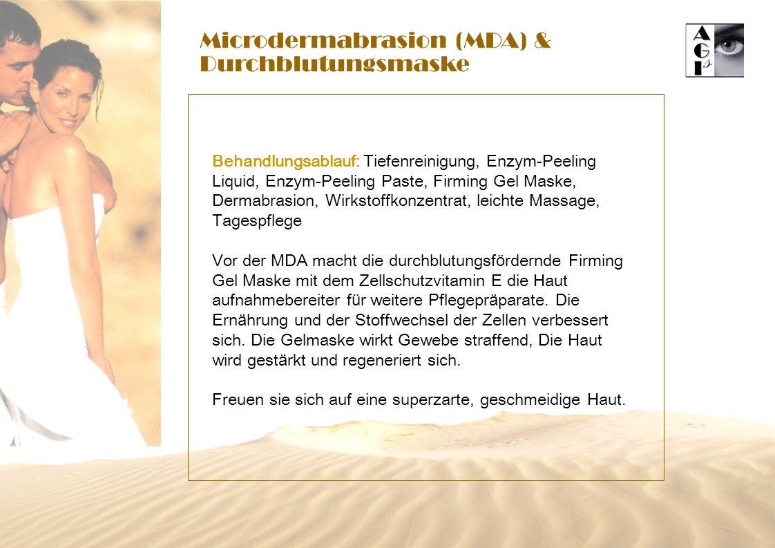 Microdermabrasion (MDA) & Durchblutungsmaske Behandlungsablauf: Tiefenreinigung, Enzym-Peeling Liquid, Enzym-Peeling Paste, Firming Gel Maske, Dermabrasion, Wirkstoffkonzentrat, leichte Massage, Tagespflege Vor der MDA macht die durchblutungsf ö rdernde Firming Gel Maske mit dem Zellschutzvitamin E die Haut aufnahmebereiter f ü r weitere Pflegepr ä parate.