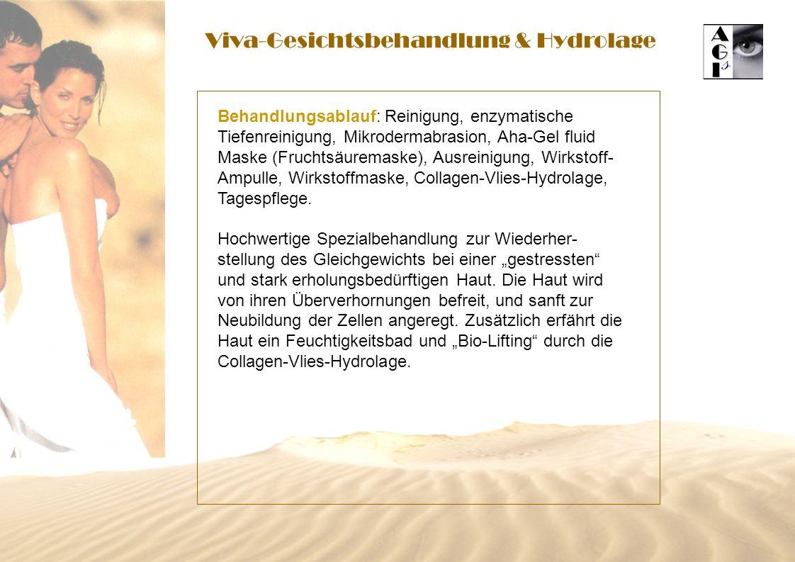 Viva-Gesichtsbehandlung & Hydrolage Behandlungsablauf: Reinigung, enzymatische Tiefenreinigung, Mikrodermabrasion, Aha-Gel fluid Maske (Fruchtsäuremaske), Ausreinigung, Wirkstoff- Ampulle, Wirkstoffmaske, Collagen-Vlies-Hydrolage, Tagespflege.