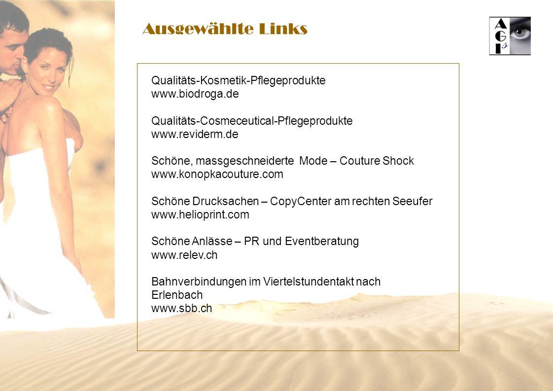 Ausgewählte Links Qualitäts-Kosmetik-Pflegeprodukte www.biodroga.de Qualitäts-Cosmeceutical-Pflegeprodukte www.reviderm.de Schöne, massgeschneiderte Mode – Couture Shock www.konopkacouture.com Schöne Drucksachen – CopyCenter am rechten Seeufer www.helioprint.com Schöne Anlässe – PR und Eventberatung www.relev.ch Bahnverbindungen im Viertelstundentakt nach Erlenbach www.sbb.ch