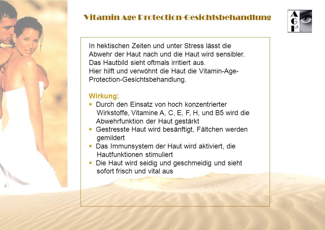 Vitamin Age Protection-Gesichtsbehandlung In hektischen Zeiten und unter Stress lässt die Abwehr der Haut nach und die Haut wird sensibler.