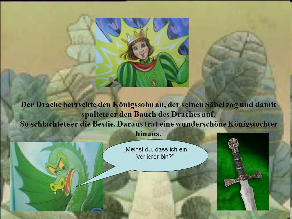 Der Drache herrschte den Königssohn an, der seinen Säbel zog und damit spaltete er den Bauch des Draches auf.