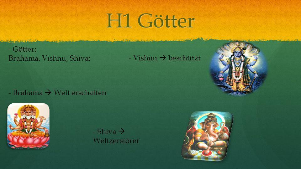 H1 Götter - Götter: Brahama, Vishnu, Shiva: - Brahama Welt erschaffen - Vishnu beschützt - Shiva Weltzerstörer