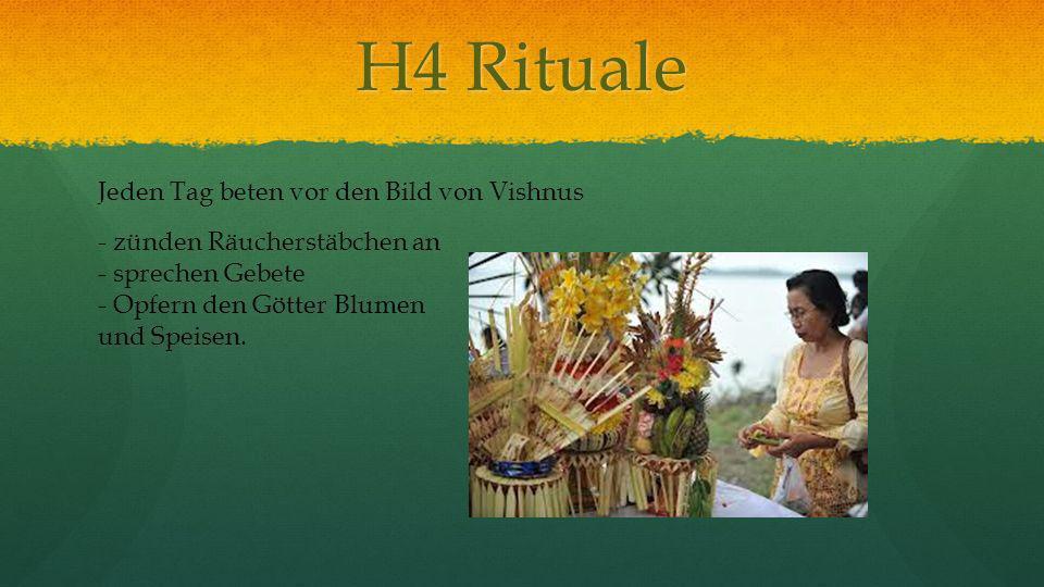 H4 Rituale Jeden Tag beten vor den Bild von Vishnus - zünden Räucherstäbchen an - sprechen Gebete - Opfern den Götter Blumen und Speisen.