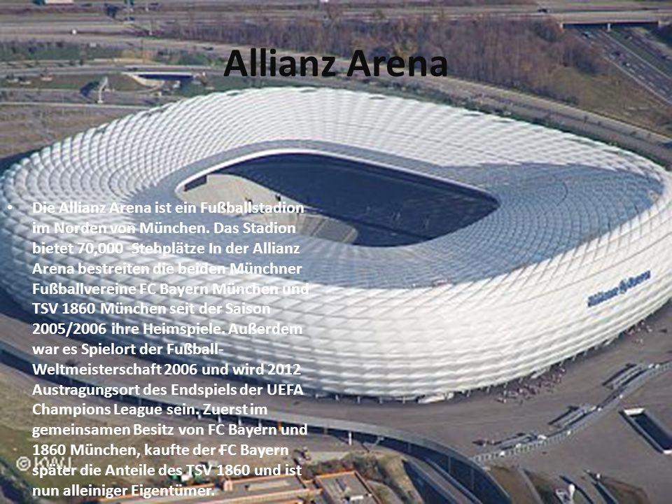 Allianz Arena Die Allianz Arena ist ein Fußballstadion im Norden von München. Das Stadion bietet 70,000 Stehplätze In der Allianz Arena bestreiten die