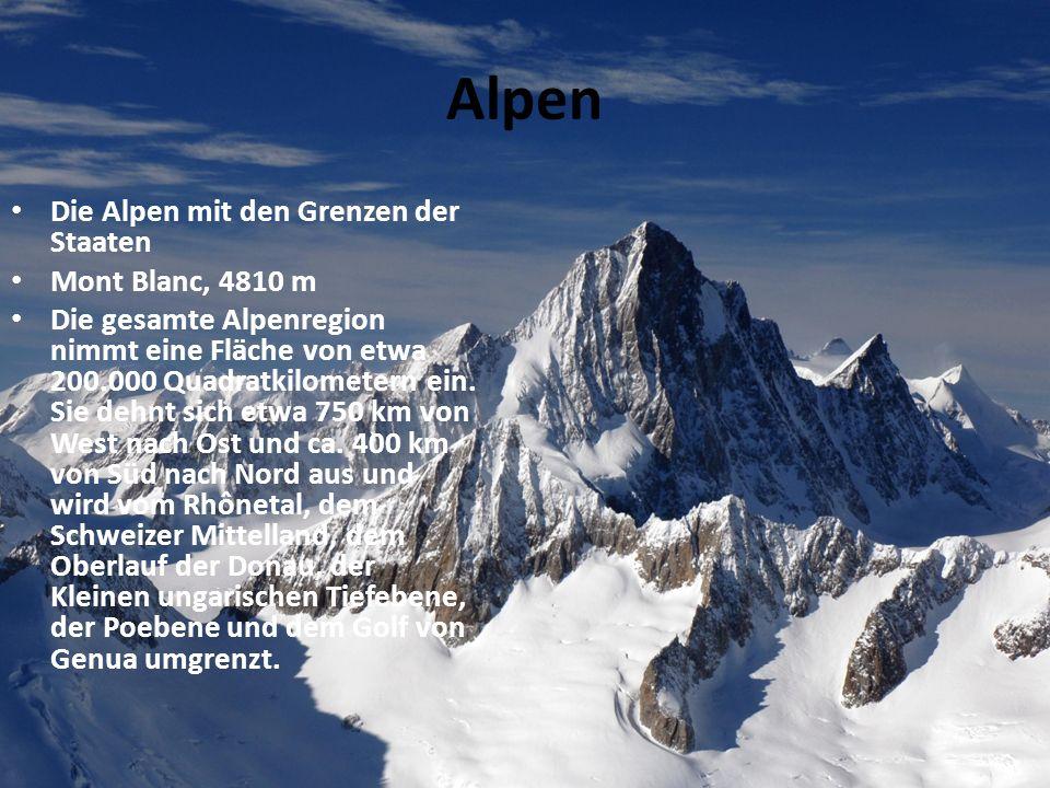 Alpen Die Alpen mit den Grenzen der Staaten Mont Blanc, 4810 m Die gesamte Alpenregion nimmt eine Fläche von etwa 200.000 Quadratkilometern ein. Sie d