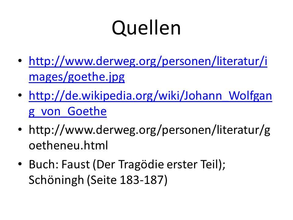 Quellen http://www.derweg.org/personen/literatur/i mages/goethe.jpg http://www.derweg.org/personen/literatur/i mages/goethe.jpg http://de.wikipedia.or