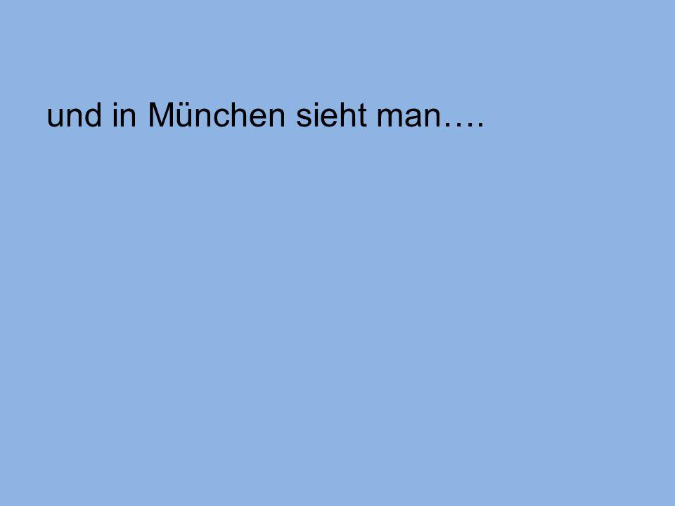 und in München sieht man….