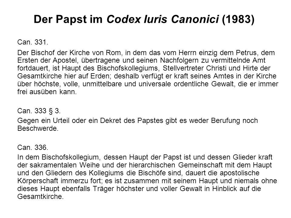 Der Papst im Codex Iuris Canonici (1983) Can. 331. Der Bischof der Kirche von Rom, in dem das vom Herrn einzig dem Petrus, dem Ersten der Apostel, übe