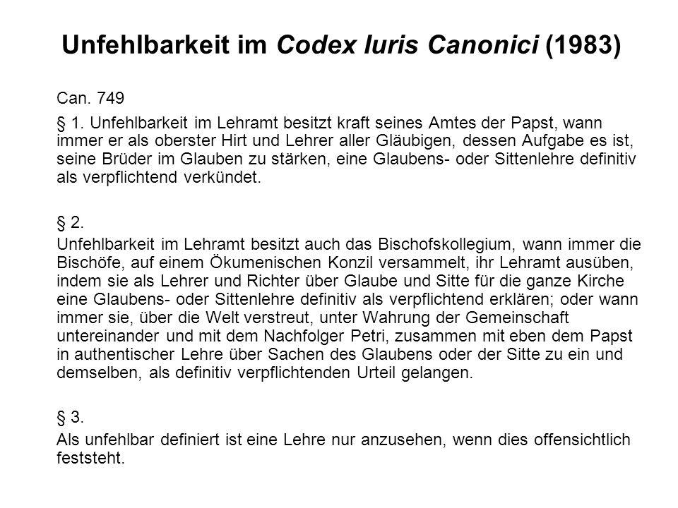 Unfehlbarkeit im Codex Iuris Canonici (1983) Can. 749 § 1. Unfehlbarkeit im Lehramt besitzt kraft seines Amtes der Papst, wann immer er als oberster H