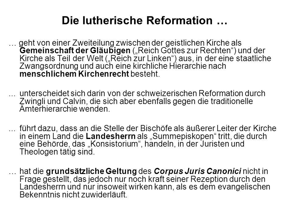 Die lutherische Reformation … … geht von einer Zweiteilung zwischen der geistlichen Kirche als Gemeinschaft der Gläubigen (Reich Gottes zur Rechten) u