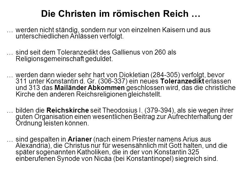 Die Christen im römischen Reich … …werden nicht ständig, sondern nur von einzelnen Kaisern und aus unterschiedlichen Anlässen verfolgt. …sind seit dem