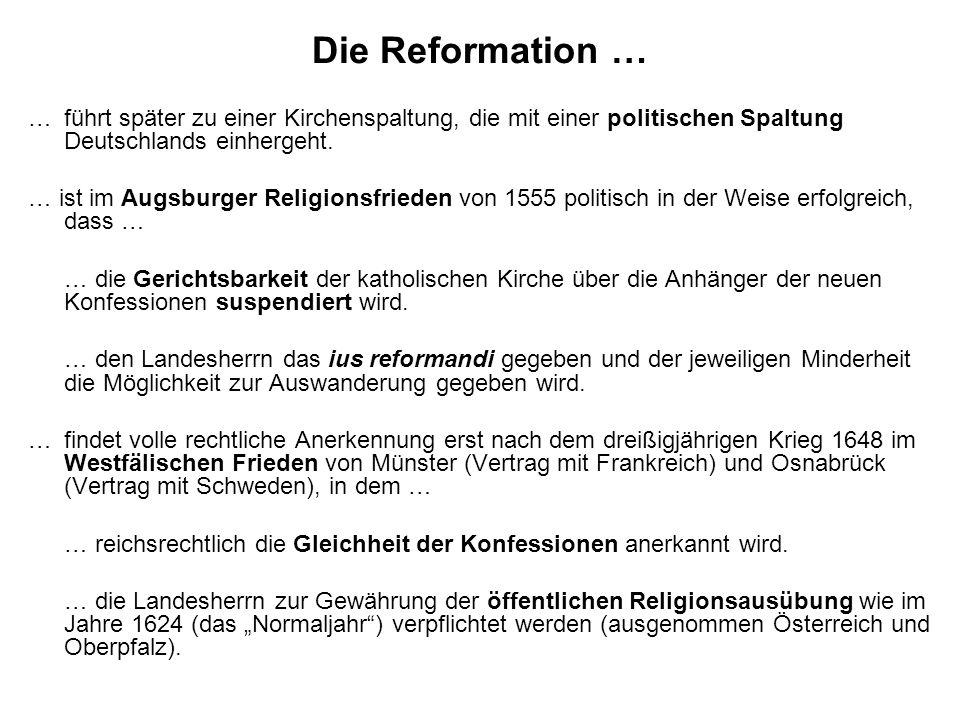 Die Reformation … …führt später zu einer Kirchenspaltung, die mit einer politischen Spaltung Deutschlands einhergeht. … ist im Augsburger Religionsfri