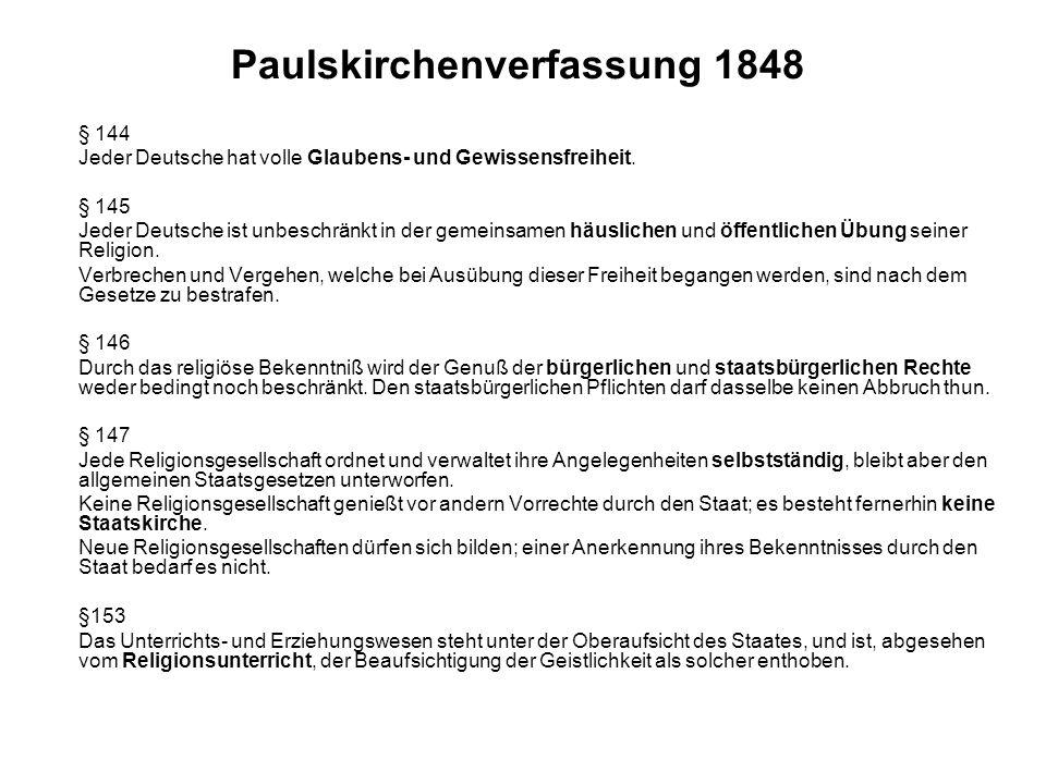 Paulskirchenverfassung 1848 § 144 Jeder Deutsche hat volle Glaubens- und Gewissensfreiheit. § 145 Jeder Deutsche ist unbeschränkt in der gemeinsamen h