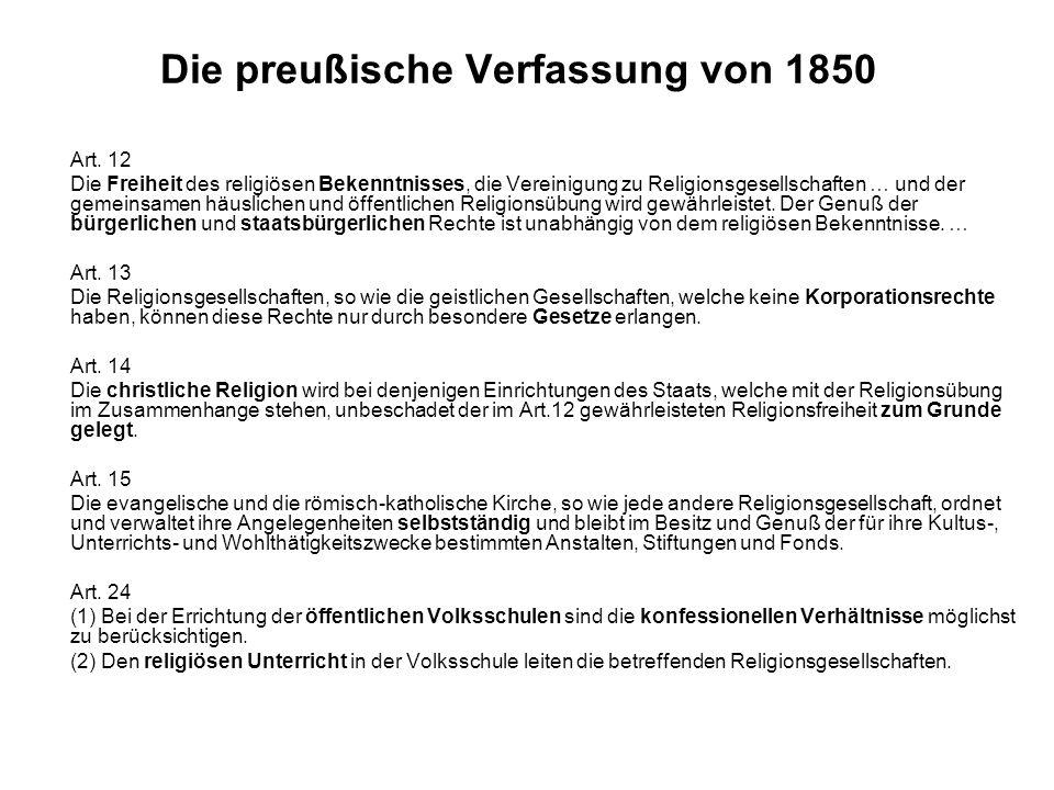 Die preußische Verfassung von 1850 Art. 12 Die Freiheit des religiösen Bekenntnisses, die Vereinigung zu Religionsgesellschaften … und der gemeinsamen