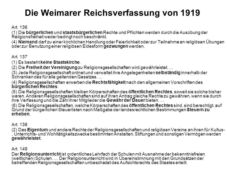 Die Weimarer Reichsverfassung von 1919 Art. 136 (1) Die bürgerlichen und staatsbürgerlichen Rechte und Pflichten werden durch die Ausübung der Religio