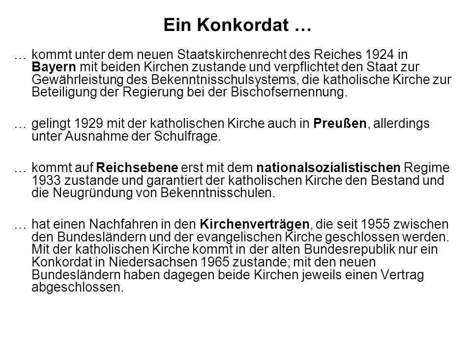 Ein Konkordat … …kommt unter dem neuen Staatskirchenrecht des Reiches 1924 in Bayern mit beiden Kirchen zustande und verpflichtet den Staat zur Gewähr