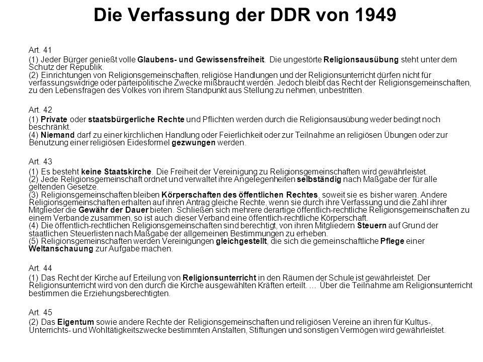 Die Verfassung der DDR von 1949 Art. 41 (1) Jeder Bürger genießt volle Glaubens- und Gewissensfreiheit. Die ungestörte Religionsausübung steht unter d