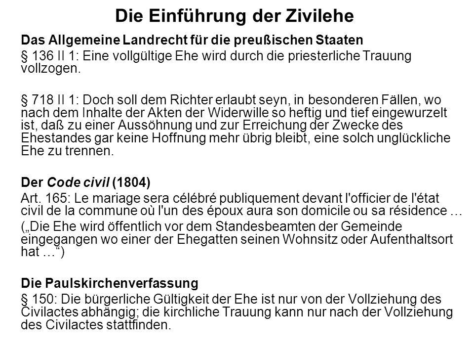 Die Einführung der Zivilehe Das Allgemeine Landrecht für die preußischen Staaten § 136 II 1: Eine vollgültige Ehe wird durch die priesterliche Trauung
