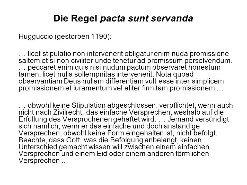 Die Regel pacta sunt servanda Hugguccio (gestorben 1190): … licet stipulatio non intervenerit obligatur enim nuda promissione saltem et si non civilit