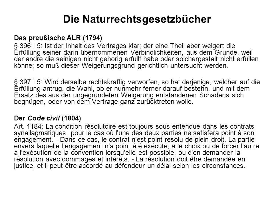 Die Naturrechtsgesetzbücher Das preußische ALR (1794) § 396 I 5: Ist der Inhalt des Vertrages klar; der eine Theil aber weigert die Erfüllung seiner d