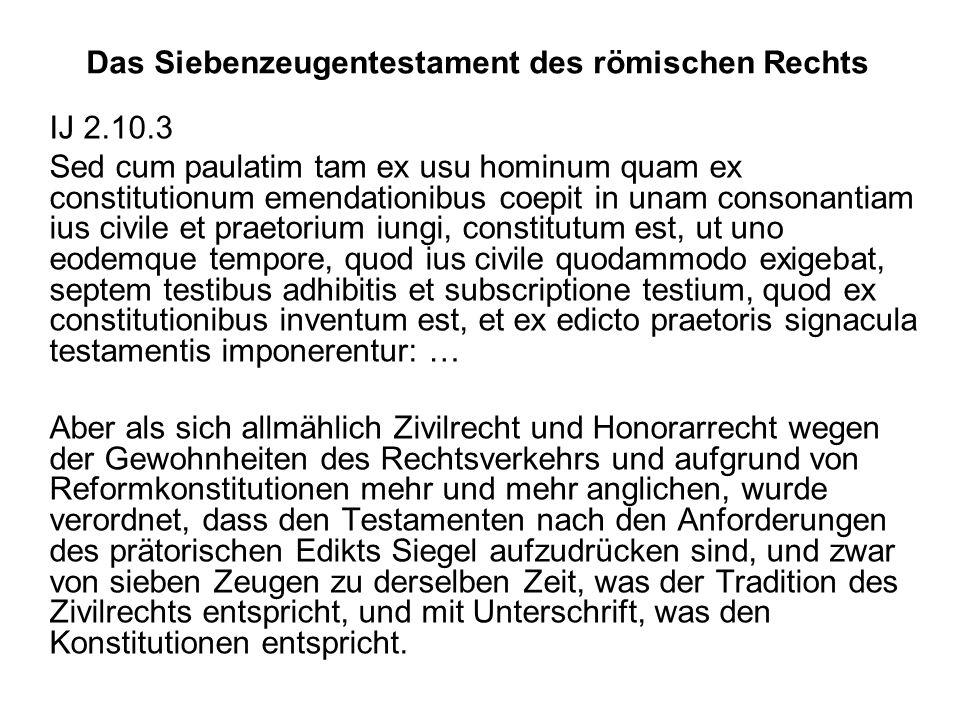 Das Siebenzeugentestament des römischen Rechts IJ 2.10.3 Sed cum paulatim tam ex usu hominum quam ex constitutionum emendationibus coepit in unam cons