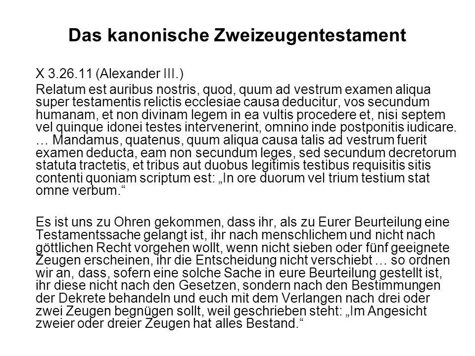 Das kanonische Zweizeugentestament X 3.26.11 (Alexander III.) Relatum est auribus nostris, quod, quum ad vestrum examen aliqua super testamentis relic